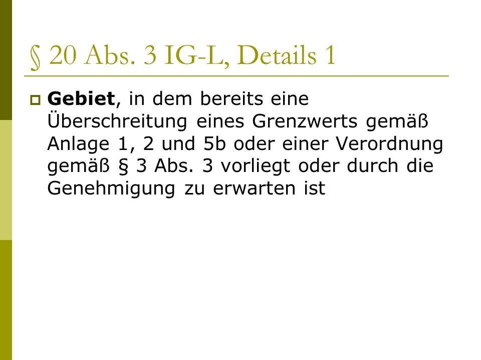 § 20 Abs. 3 IG-L, Details 1 Gebiet, in dem bereits eine Überschreitung eines Grenzwerts gemäß Anlage 1, 2 und 5b oder einer Verordnung gemäß § 3 Abs.
