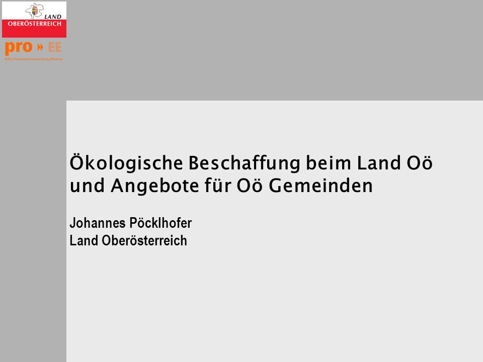Ökologische Beschaffung beim Land Oö und Angebote für Oö Gemeinden Johannes Pöcklhofer Land Oberösterreich