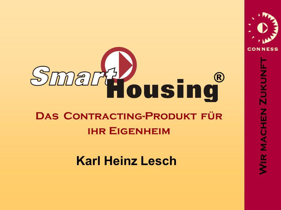 Wir machen Zukunft Das Contracting-Produkt für ihr Eigenheim Karl Heinz Lesch ®