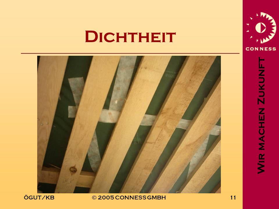 Wir machen Zukunft ÖGUT/KB© 2005 CONNESS GMBH11 Dichtheit