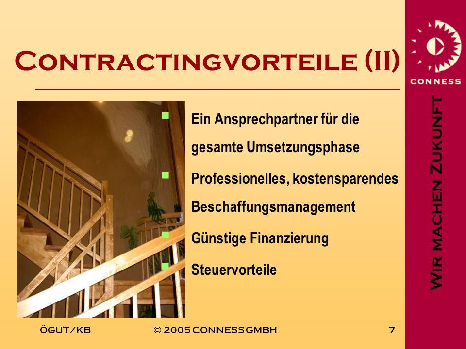 Wir machen Zukunft ÖGUT/KB© 2005 CONNESS GMBH7 Contractingvorteile (II) Ein Ansprechpartner für die gesamte Umsetzungsphase Professionelles, kostenspa