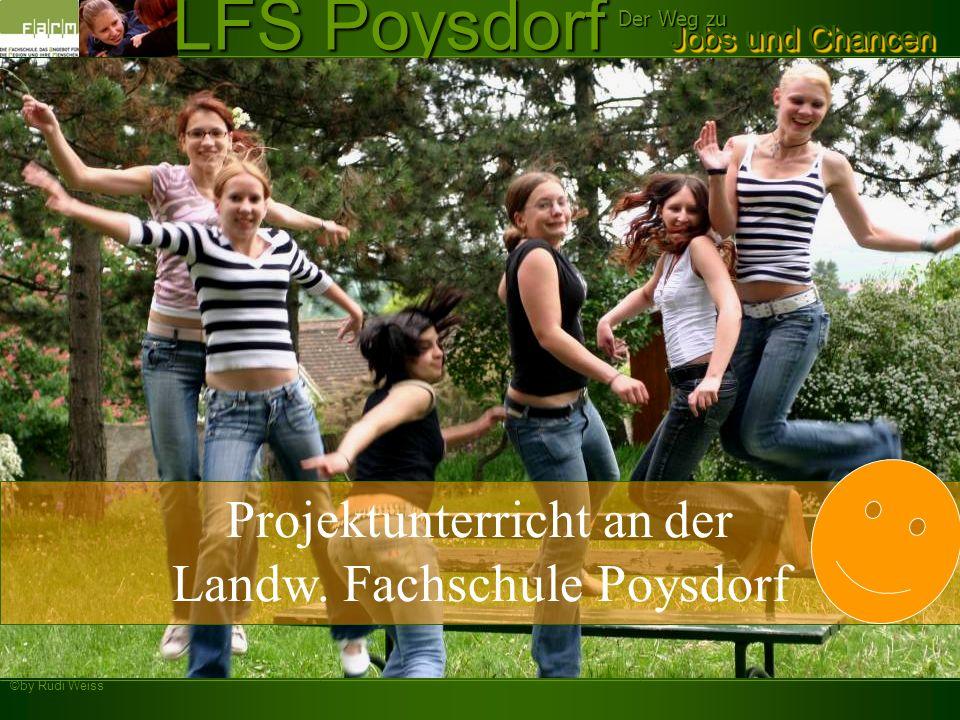 ©by Rudi Weiss Jobs und Chancen Der Weg zu LFS Poysdorf Möglichkeiten von Alternativenergien im Einzugsbereich der LFS Poysdorf Anwendungsmöglichkeiten am Beispiel Photovoltaik