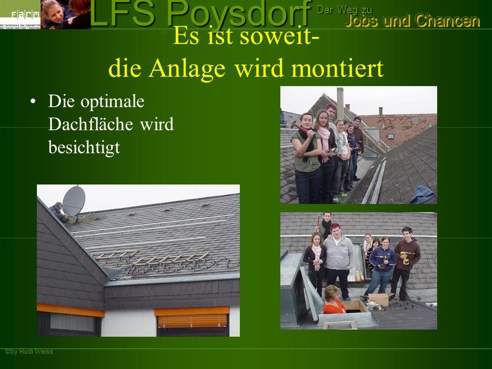 ©by Rudi Weiss Jobs und Chancen Der Weg zu LFS Poysdorf Es ist soweit- die Anlage wird montiert Die optimale Dachfläche wird besichtigt