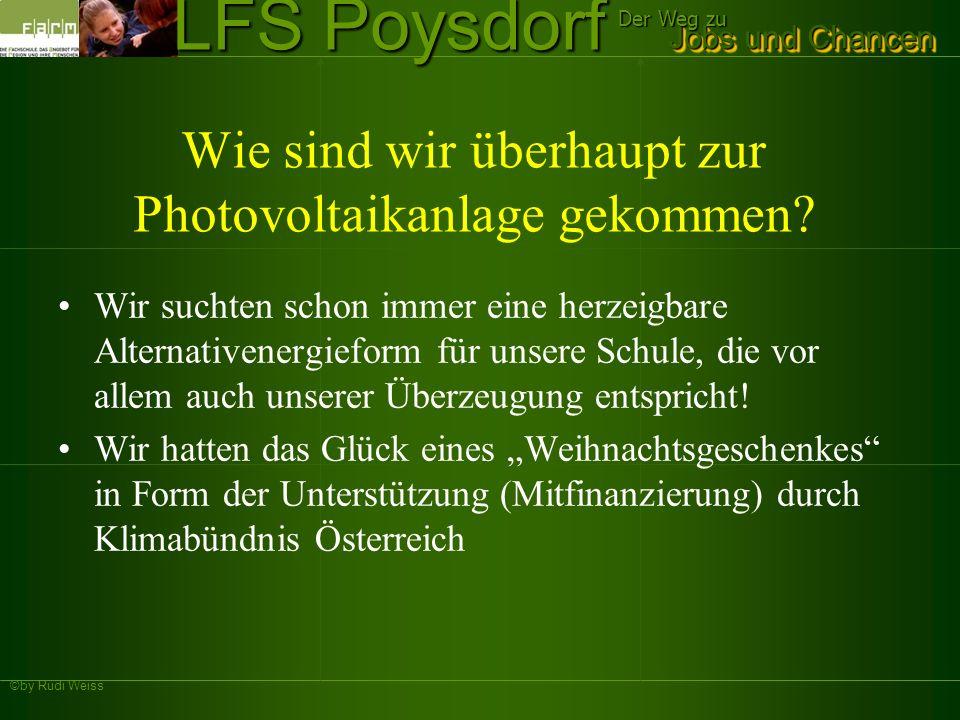 ©by Rudi Weiss Jobs und Chancen Der Weg zu LFS Poysdorf Wie sind wir überhaupt zur Photovoltaikanlage gekommen? Wir suchten schon immer eine herzeigba