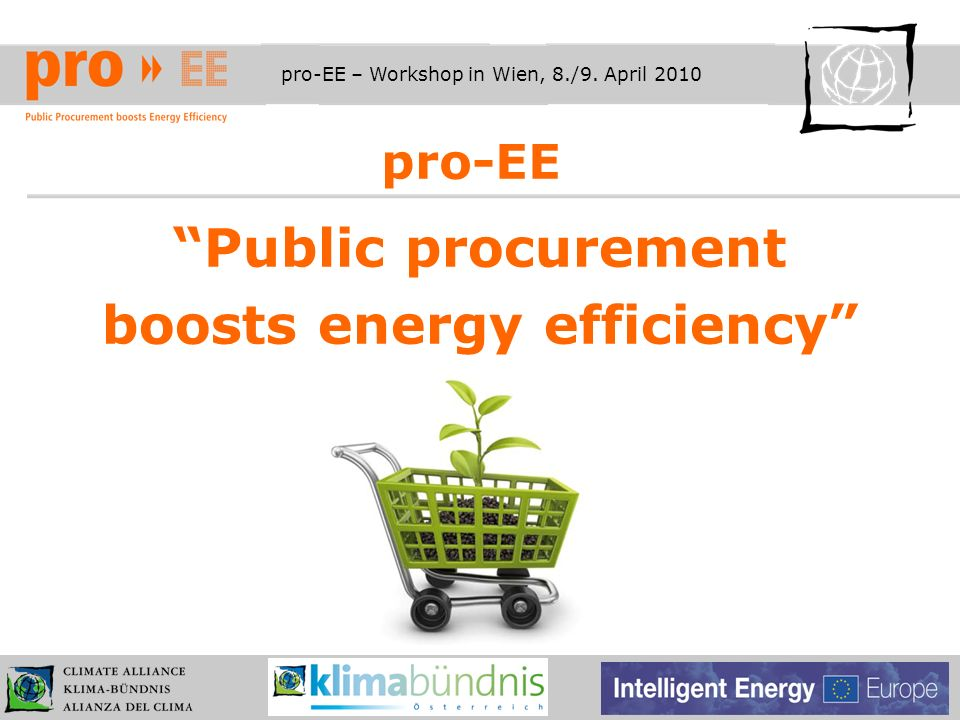pro-EE – Workshop in Wien, 8./9. April 2010 pro-EE Public procurement boosts energy efficiency