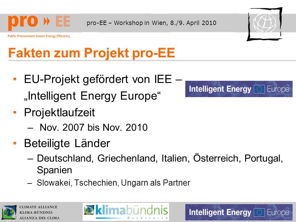 pro-EE – Workshop in Wien, 8./9. April 2010 Fakten zum Projekt pro-EE EU-Projekt gefördert von IEE – Intelligent Energy Europe Projektlaufzeit – Nov.