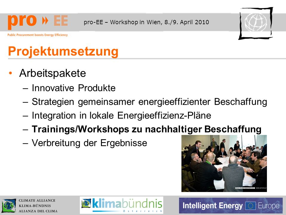 pro-EE – Workshop in Wien, 8./9. April 2010 Projektumsetzung Arbeitspakete –Innovative Produkte –Strategien gemeinsamer energieeffizienter Beschaffung