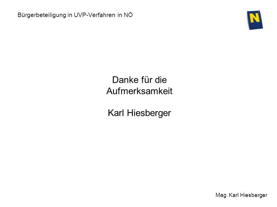 Bürgerbeteiligung in UVP-Verfahren in NÖ Mag. Karl Hiesberger Danke für die Aufmerksamkeit Karl Hiesberger