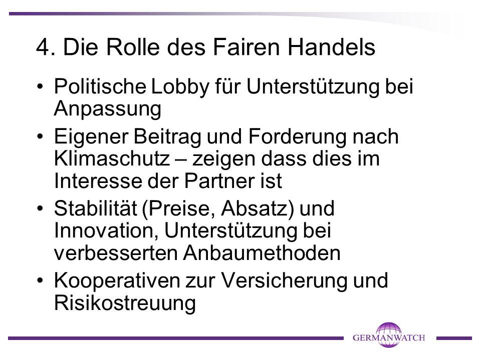 4. Die Rolle des Fairen Handels Politische Lobby für Unterstützung bei Anpassung Eigener Beitrag und Forderung nach Klimaschutz – zeigen dass dies im
