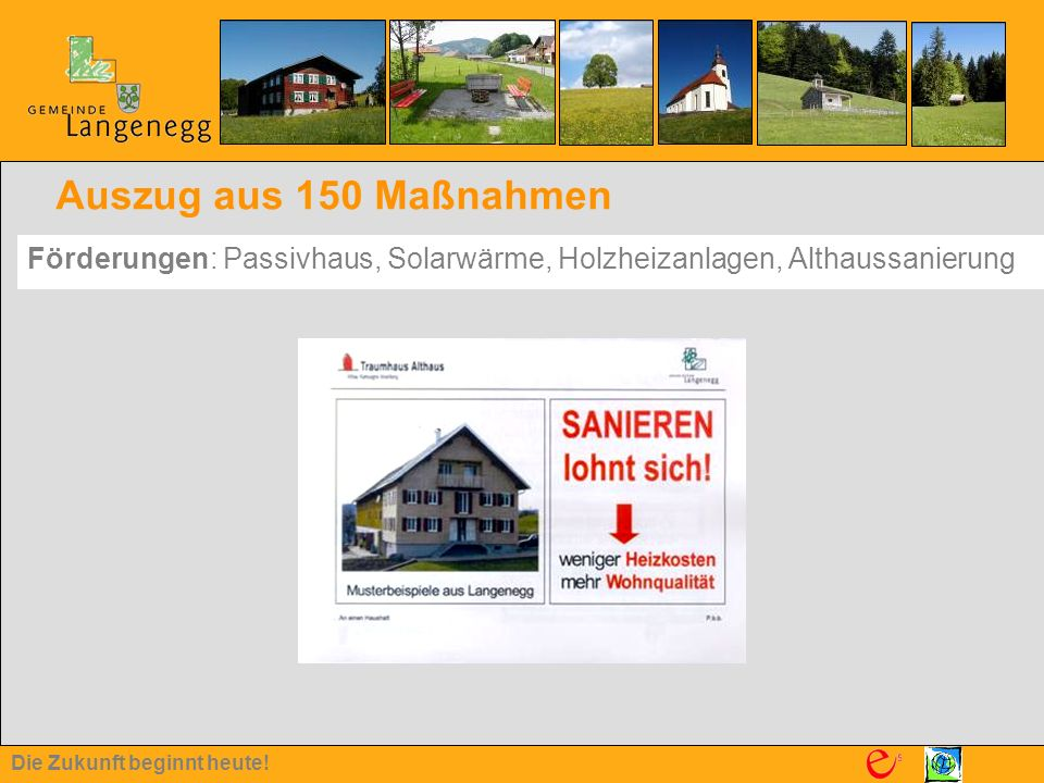 Die Zukunft beginnt heute! Auszug aus 150 Maßnahmen Förderungen: Passivhaus, Solarwärme, Holzheizanlagen, Althaussanierung
