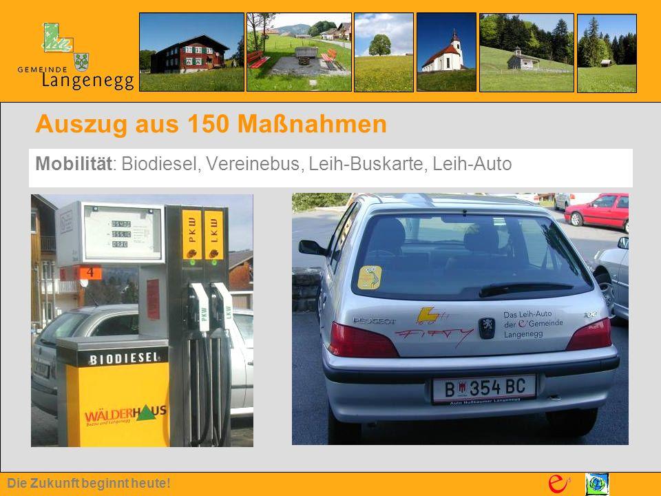 Die Zukunft beginnt heute! Auszug aus 150 Maßnahmen Mobilität: Biodiesel, Vereinebus, Leih-Buskarte, Leih-Auto