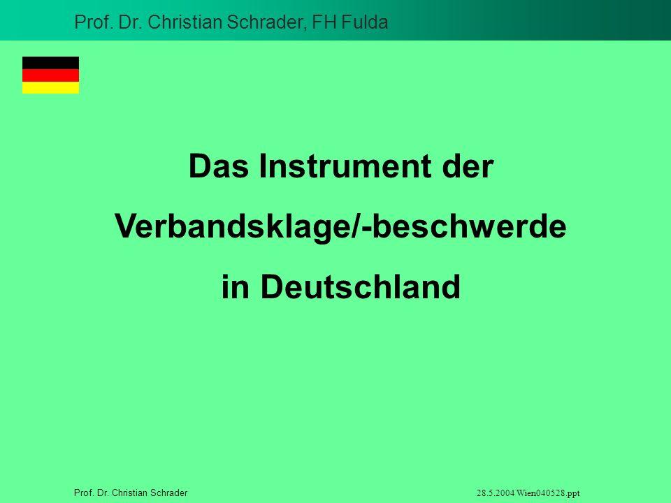 Prof. Dr. Christian Schrader, FH Fulda Prof. Dr. Christian Schrader 28.5.2004 Wien040528.ppt Das Instrument der Verbandsklage/-beschwerde in Deutschla