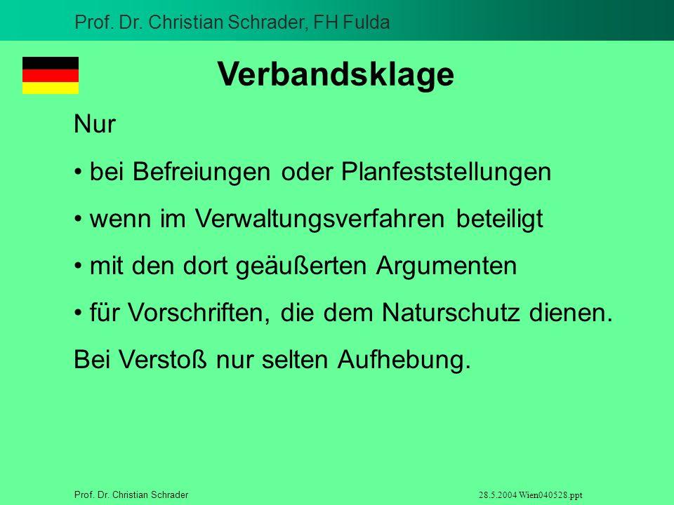 Prof. Dr. Christian Schrader, FH Fulda Prof. Dr. Christian Schrader 28.5.2004 Wien040528.ppt Verbandsklage Nur bei Befreiungen oder Planfeststellungen