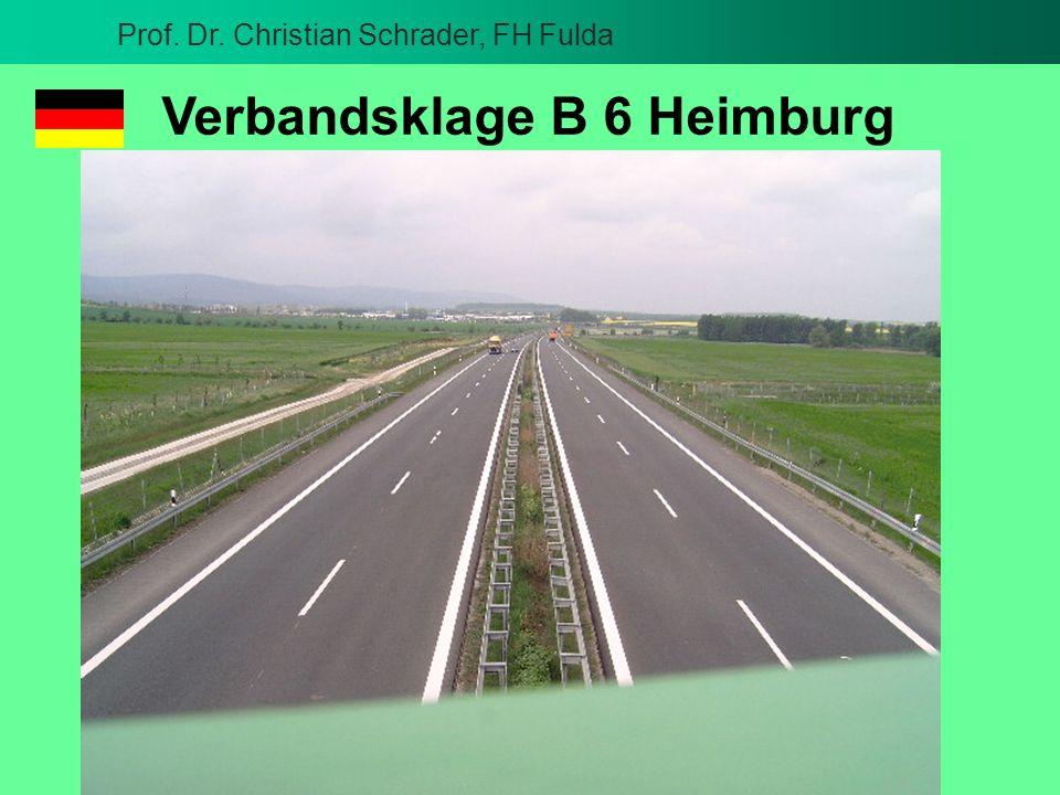 Prof. Dr. Christian Schrader, FH Fulda Prof. Dr. Christian Schrader 28.5.2004 Wien040528.ppt Verbandsklage B 6 Heimburg