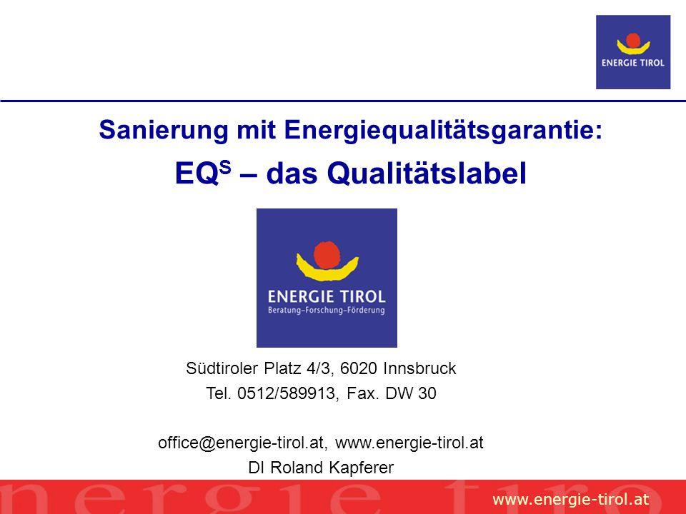 www.energie-tirol.at Sanierung mit Energiequalitätsgarantie: EQ S – das Qualitätslabel Südtiroler Platz 4/3, 6020 Innsbruck Tel.
