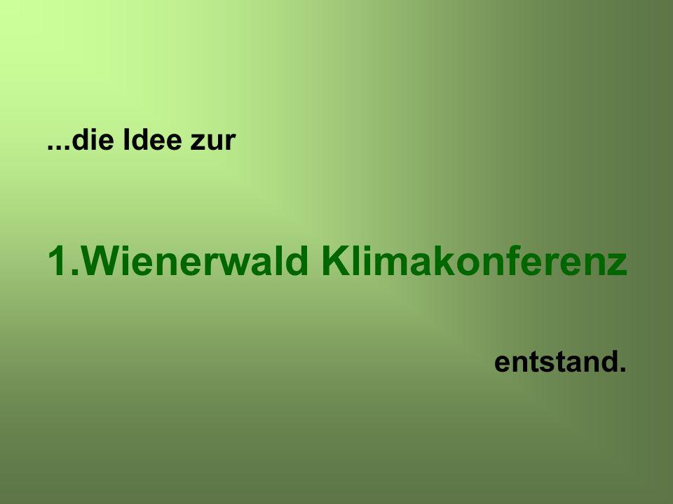 ...die Idee zur 1.Wienerwald Klimakonferenz entstand.