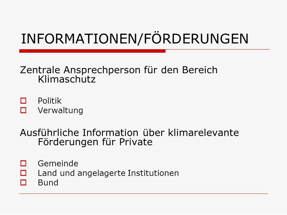 INFORMATIONEN/FÖRDERUNGEN Zentrale Ansprechperson für den Bereich Klimaschutz Politik Verwaltung Ausführliche Information über klimarelevante Förderun