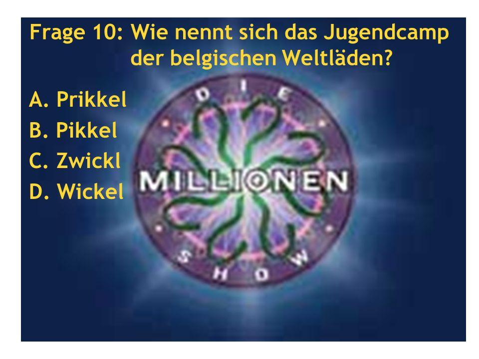 Frage 10: Wie nennt sich das Jugendcamp der belgischen Weltläden? A. Prikkel B. Pikkel C. Zwickl D. Wickel