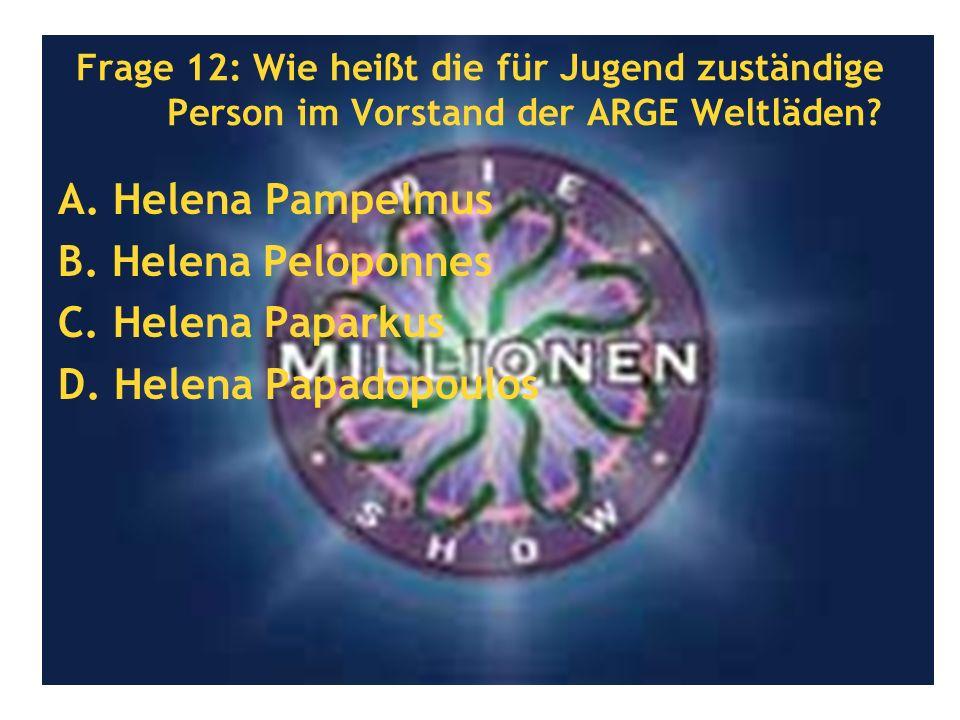 Frage 12: Wie heißt die für Jugend zuständige Person im Vorstand der ARGE Weltläden? A. Helena Pampelmus B. Helena Peloponnes C. Helena Paparkus D. He