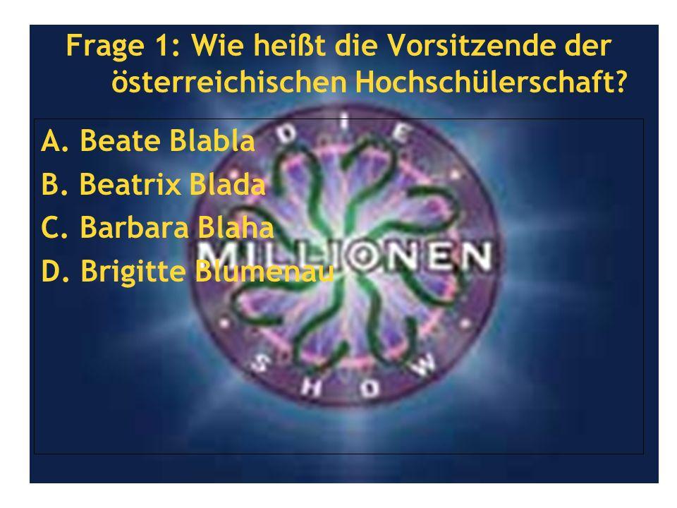Frage 1: Wie heißt die Vorsitzende der österreichischen Hochschülerschaft? A. Beate Blabla B. Beatrix Blada C. Barbara Blaha D. Brigitte Blumenau
