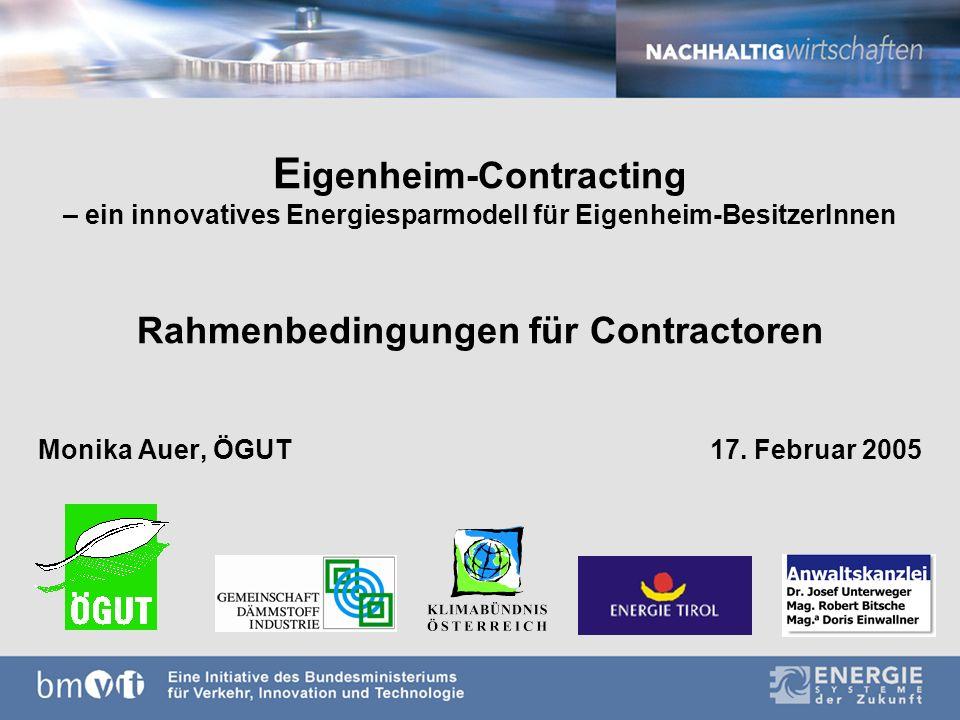 E igenheim-Contracting – ein innovatives Energiesparmodell für Eigenheim-BesitzerInnen Rahmenbedingungen für Contractoren Monika Auer, ÖGUT17.