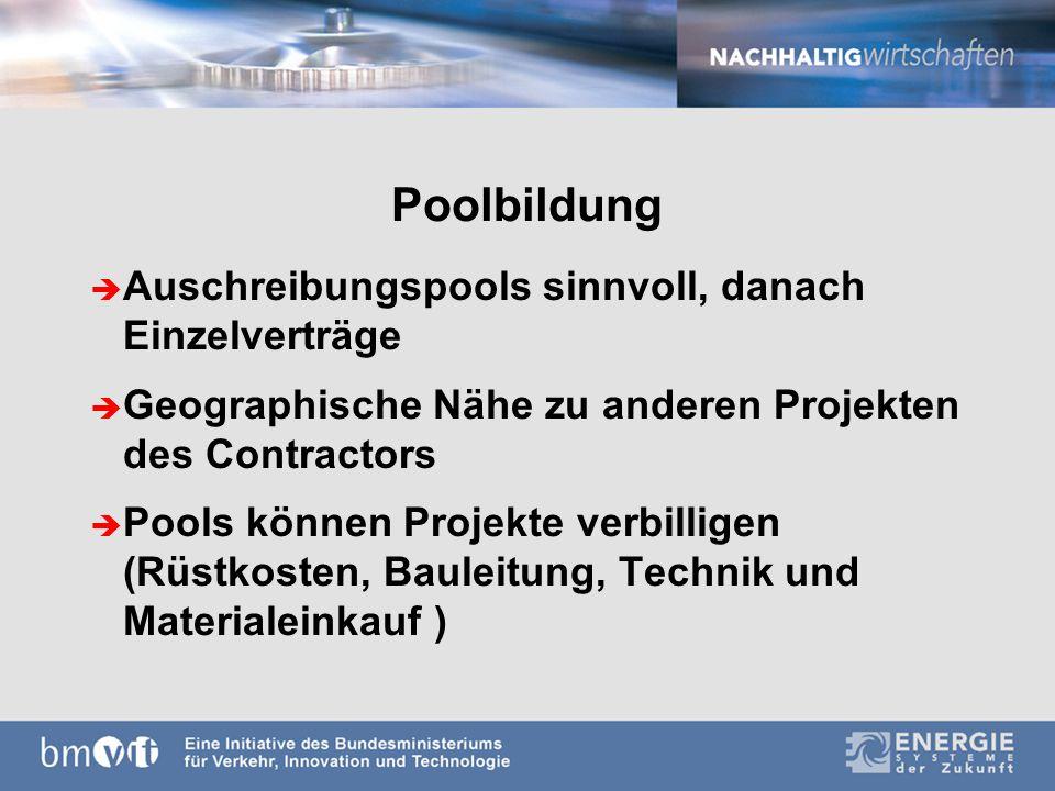 Poolbildung è Auschreibungspools sinnvoll, danach Einzelverträge è Geographische Nähe zu anderen Projekten des Contractors è Pools können Projekte verbilligen (Rüstkosten, Bauleitung, Technik und Materialeinkauf )