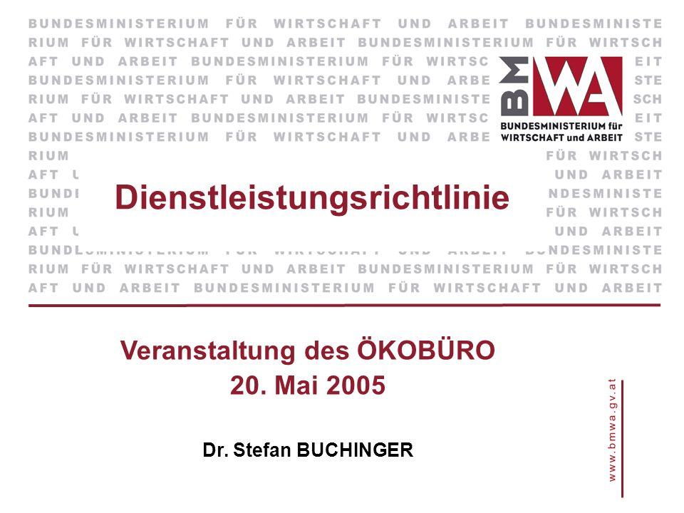 Dienstleistungsrichtlinie Veranstaltung des ÖKOBÜRO 20. Mai 2005 Dr. Stefan BUCHINGER