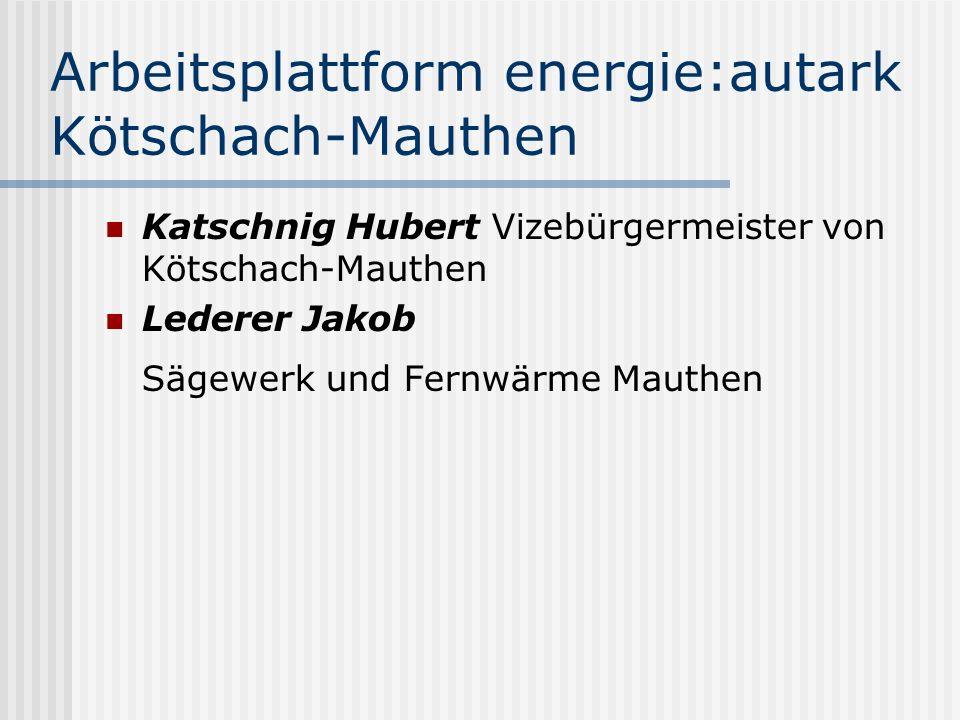 Arbeitsplattform energie:autark Kötschach-Mauthen Katschnig Hubert Vizebürgermeister von Kötschach-Mauthen Lederer Jakob Sägewerk und Fernwärme Mauthe