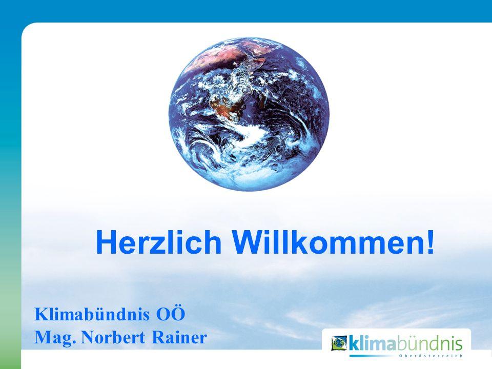 Klimabündnis OÖ Mag. Norbert Rainer Herzlich Willkommen!