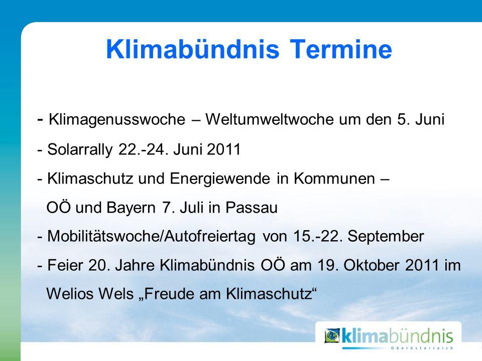 - Klimagenusswoche – Weltumweltwoche um den 5. Juni - Solarrally 22.-24. Juni 2011 - Klimaschutz und Energiewende in Kommunen – OÖ und Bayern 7. Juli