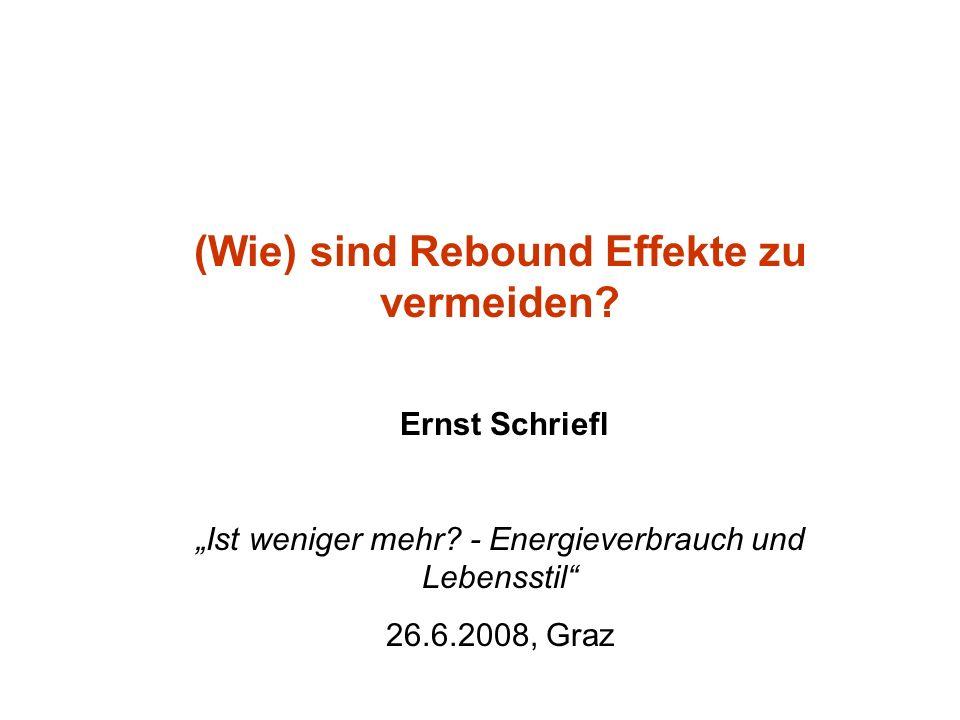 (Wie) sind Rebound Effekte zu vermeiden? Ernst Schriefl Ist weniger mehr? - Energieverbrauch und Lebensstil 26.6.2008, Graz