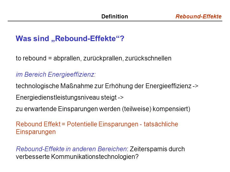 Rebound-Effekte Definition Was sind Rebound-Effekte? to rebound = abprallen, zurückprallen, zurückschnellen im Bereich Energieeffizienz: technologisch