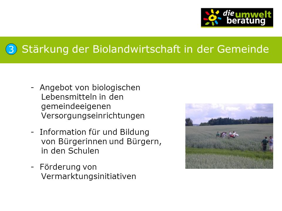 - Angebot von biologischen Lebensmitteln in den gemeindeeigenen Versorgungseinrichtungen - Information für und Bildung von Bürgerinnen und Bürgern, in