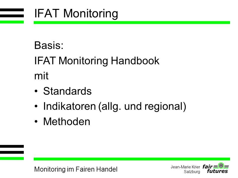 Monitoring im Fairen Handel Jean-Marie Krier Salzburg IFAT Monitoring Basis: IFAT Monitoring Handbook mit Standards Indikatoren (allg.