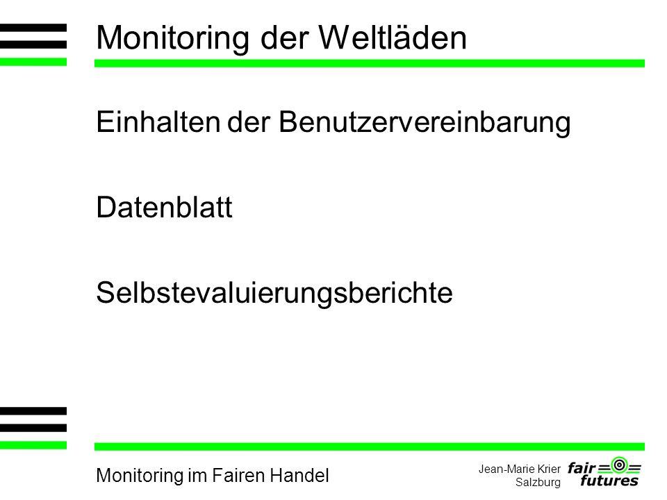 Monitoring im Fairen Handel Jean-Marie Krier Salzburg Monitoring der Weltläden Einhalten der Benutzervereinbarung Datenblatt Selbstevaluierungsberichte