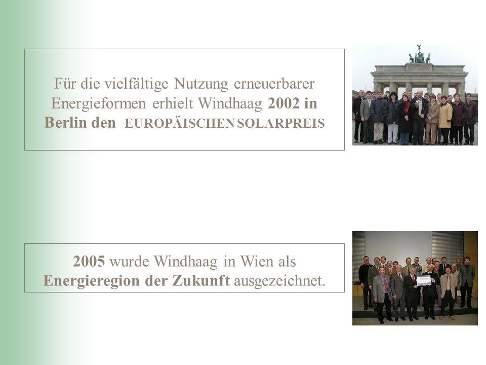 Für die vielfältige Nutzung erneuerbarer Energieformen erhielt Windhaag 2002 in Berlin den EUROPÄISCHEN SOLARPREIS 2005 wurde Windhaag in Wien als Energieregion der Zukunft ausgezeichnet.