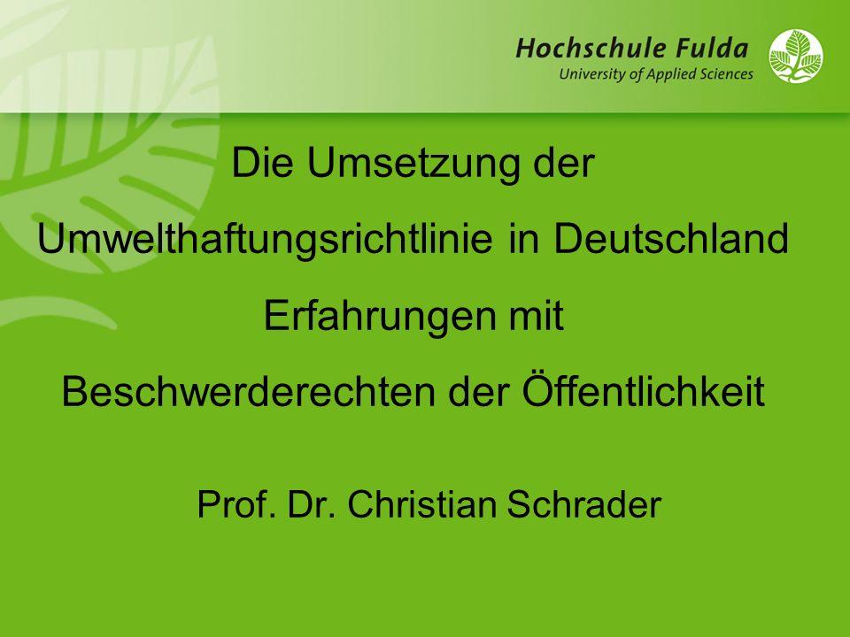 Die Umsetzung der Umwelthaftungsrichtlinie in Deutschland Erfahrungen mit Beschwerderechten der Öffentlichkeit Prof. Dr. Christian Schrader