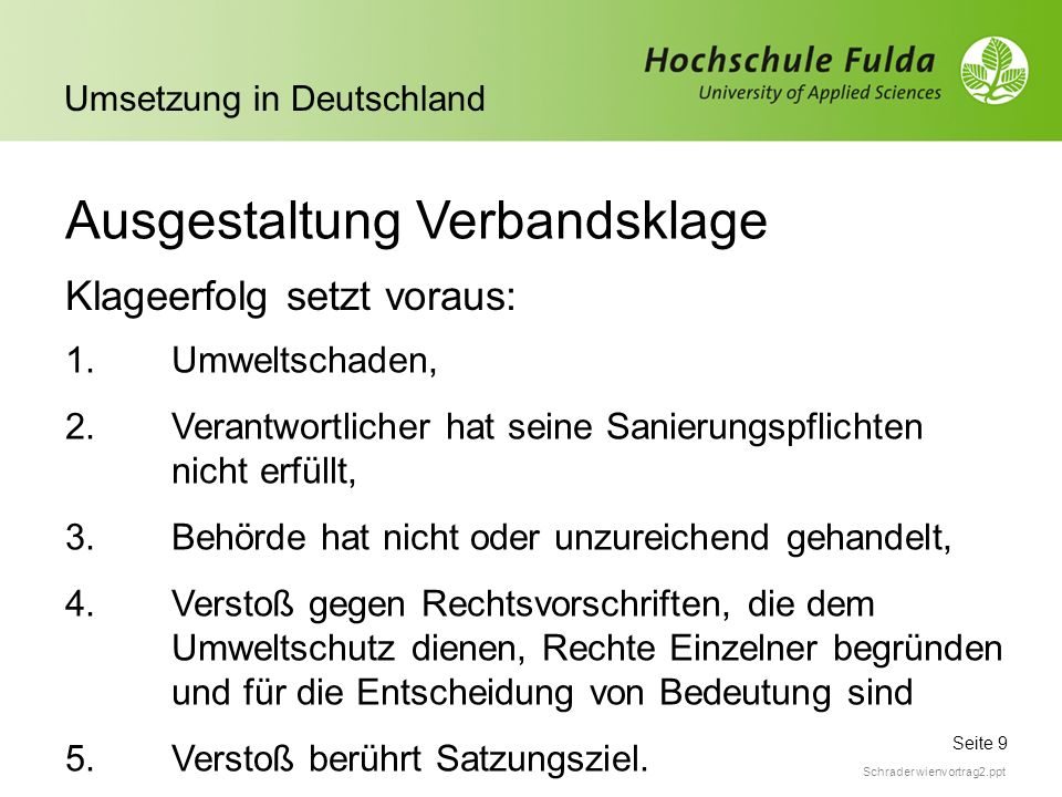 Seite 9 Umsetzung in Deutschland Schrader wienvortrag2.ppt Ausgestaltung Verbandsklage Klageerfolg setzt voraus: 1.Umweltschaden, 2. Verantwortlicher
