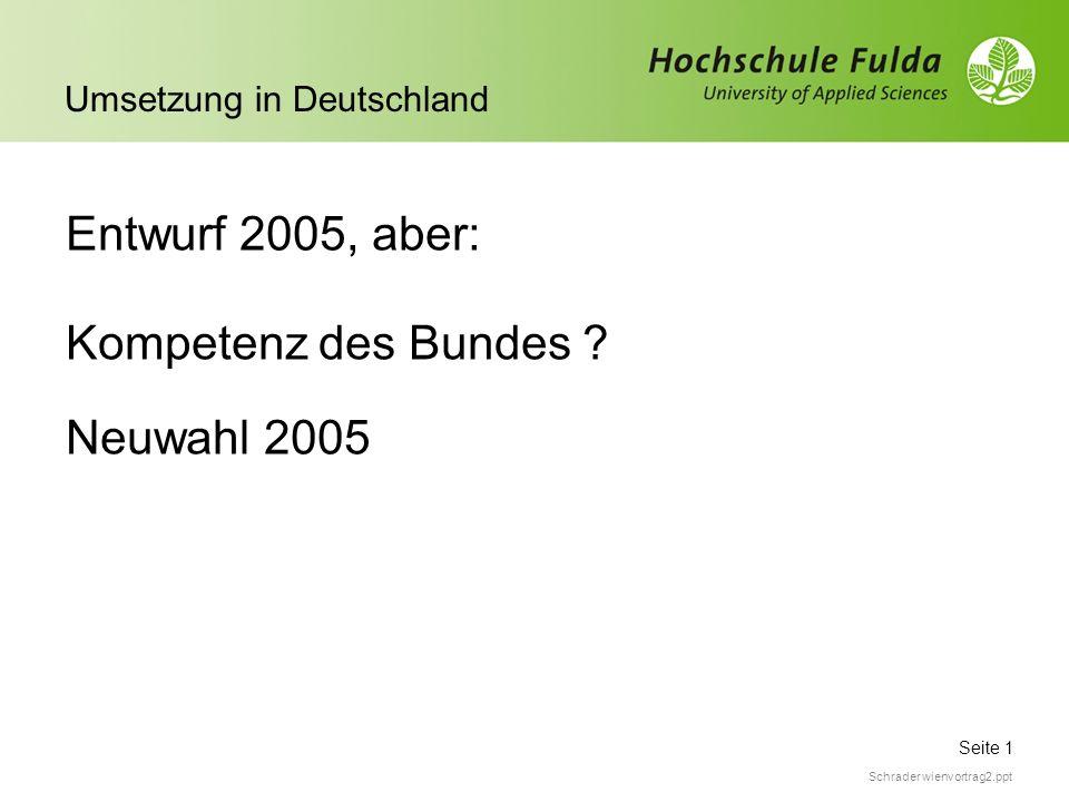 Seite 1 Umsetzung in Deutschland Schrader wienvortrag2.ppt Entwurf 2005, aber: Kompetenz des Bundes ? Neuwahl 2005
