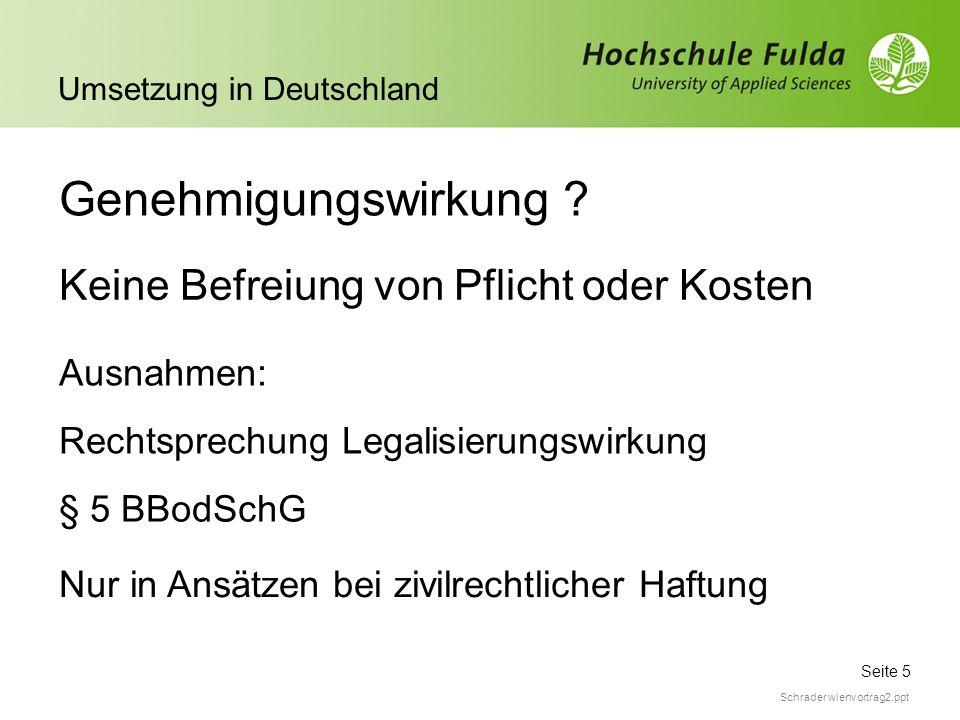 Seite 5 Umsetzung in Deutschland Schrader wienvortrag2.ppt Genehmigungswirkung ? Keine Befreiung von Pflicht oder Kosten Ausnahmen: Rechtsprechung Leg