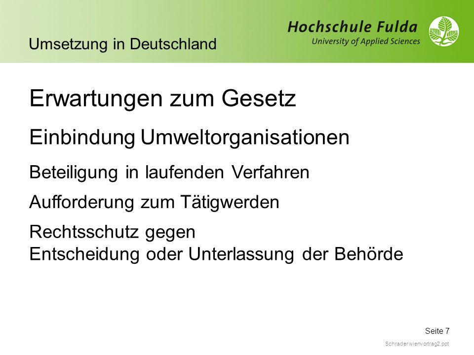 Seite 7 Umsetzung in Deutschland Schrader wienvortrag2.ppt Erwartungen zum Gesetz Einbindung Umweltorganisationen Beteiligung in laufenden Verfahren A