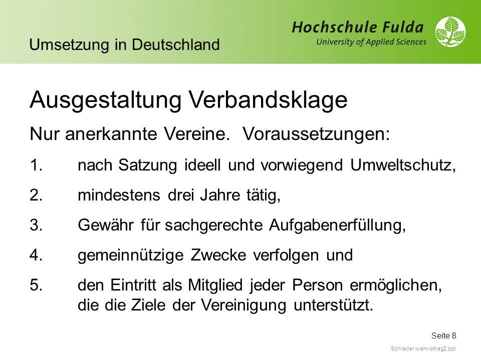 Seite 8 Umsetzung in Deutschland Schrader wienvortrag2.ppt Ausgestaltung Verbandsklage Nur anerkannte Vereine. Voraussetzungen: 1.nach Satzung ideell