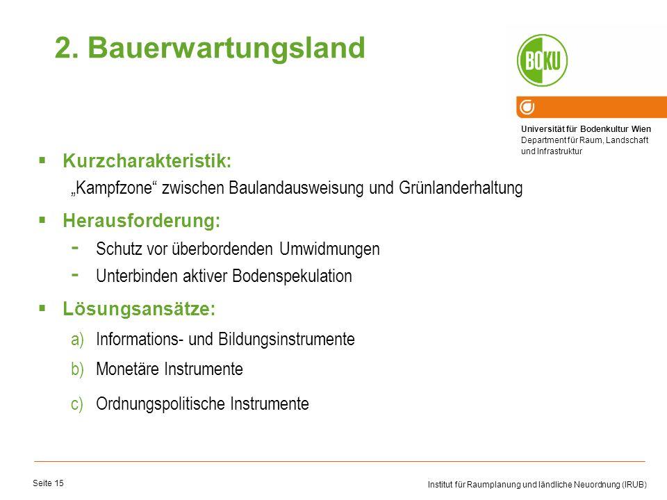 Universität für Bodenkultur Wien Department für Raum, Landschaft und Infrastruktur Institut für Raumplanung und ländliche Neuordnung (IRUB) Seite 15 K