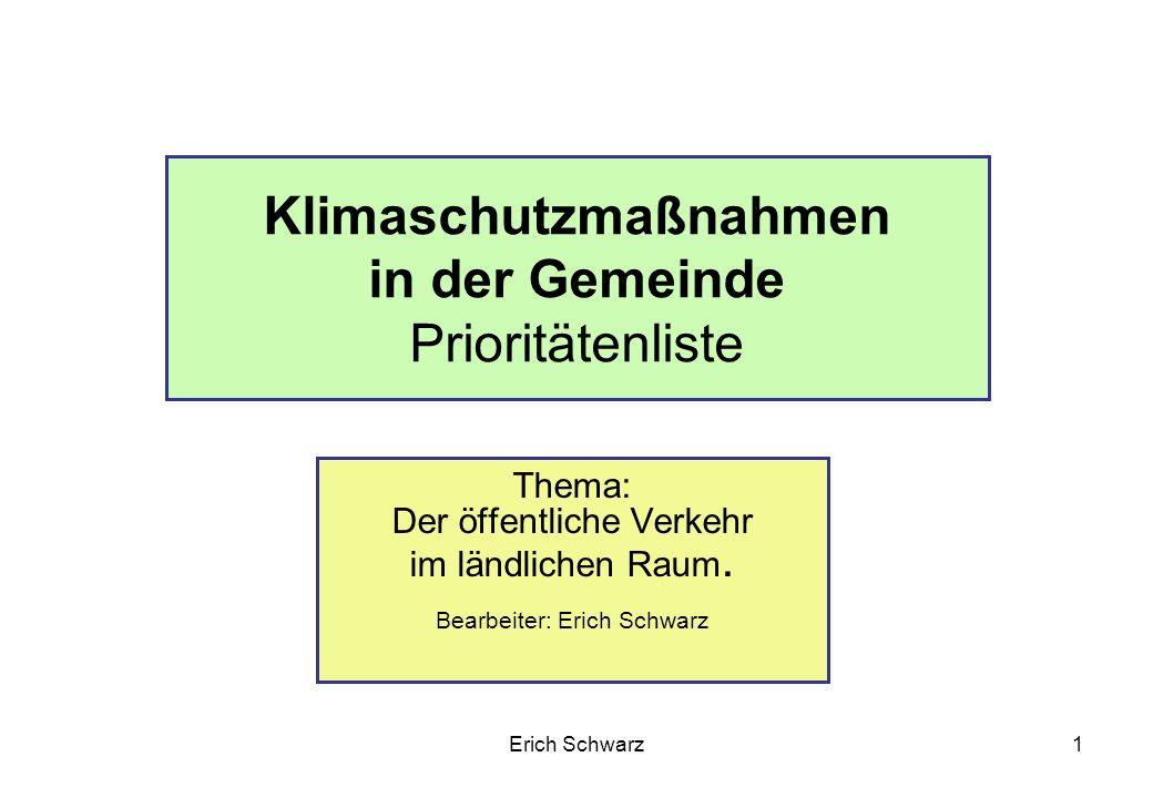 Erich Schwarz2 Im Hinblick auf die notwendige Reduzierung des in hohem Maße CO²-emittierenden Individualverkehrs wäre es wichtig in den Gemeinden - speziell im ländlichen Raum - Maßnahmen zu ergreifen, um den öffentlichen Verkehr benutzerfreundlicher und attraktiver zu gestalten.