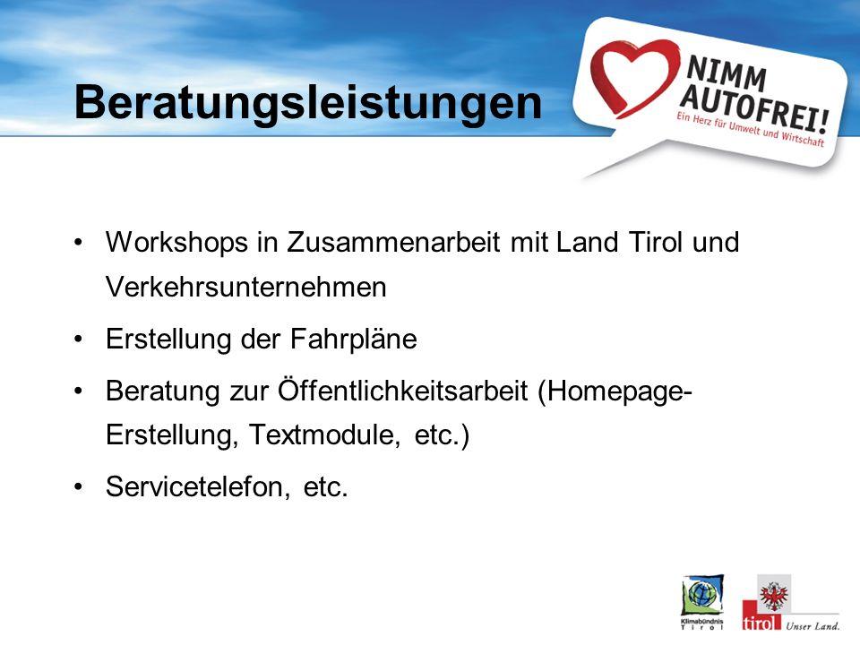 Beratungsleistungen Workshops in Zusammenarbeit mit Land Tirol und Verkehrsunternehmen Erstellung der Fahrpläne Beratung zur Öffentlichkeitsarbeit (Homepage- Erstellung, Textmodule, etc.) Servicetelefon, etc.