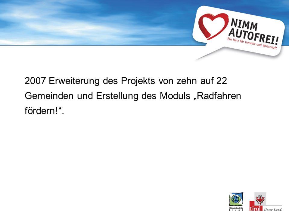 2007 Erweiterung des Projekts von zehn auf 22 Gemeinden und Erstellung des Moduls Radfahren fördern!.