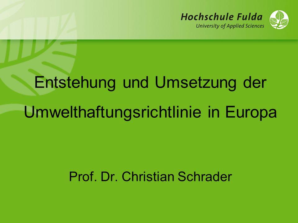 Entstehung und Umsetzung der Umwelthaftungsrichtlinie in Europa Prof. Dr. Christian Schrader