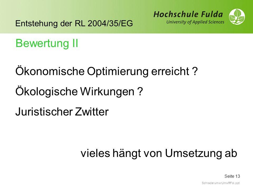 Seite 13 Entstehung der RL 2004/35/EG Schrader umwrUmwRFol. ppt Ökonomische Optimierung erreicht ? Ökologische Wirkungen ? Juristischer Zwitter Bewert