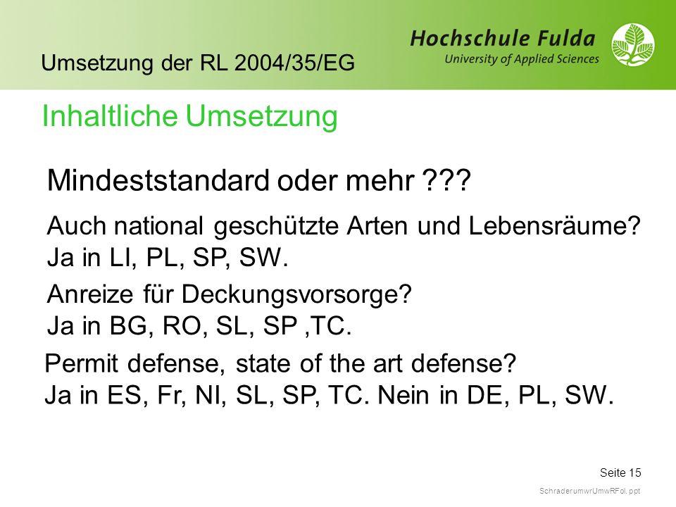 Seite 15 Umsetzung der RL 2004/35/EG Schrader umwrUmwRFol. ppt Mindeststandard oder mehr ??? Inhaltliche Umsetzung Auch national geschützte Arten und