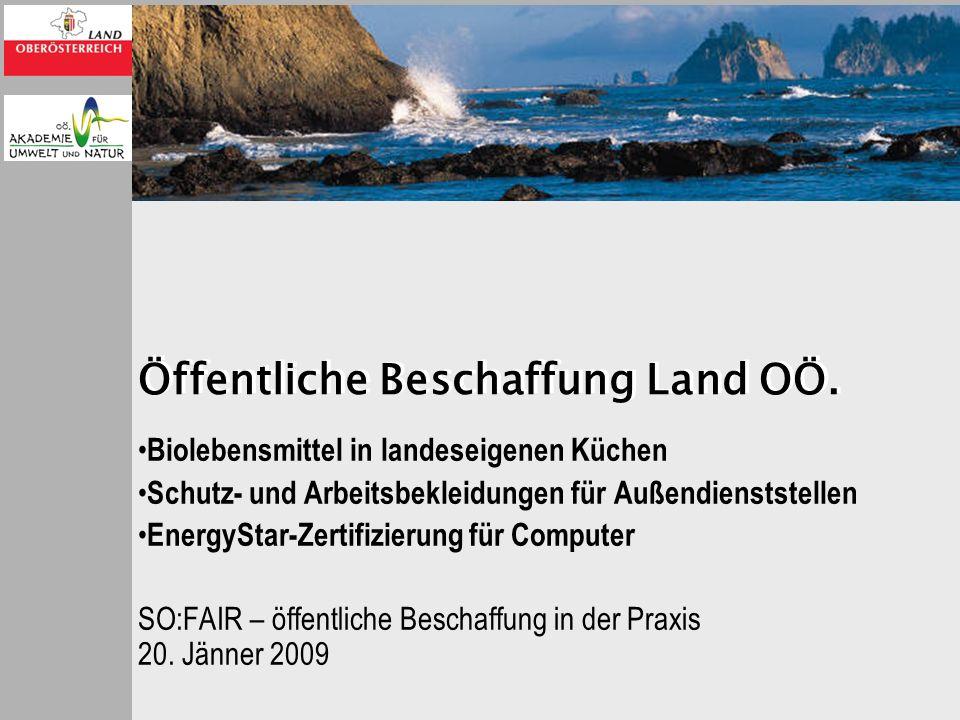 Öffentliche Beschaffung Land OÖ. Biolebensmittel in landeseigenen Küchen Schutz- und Arbeitsbekleidungen für Außendienststellen EnergyStar-Zertifizier